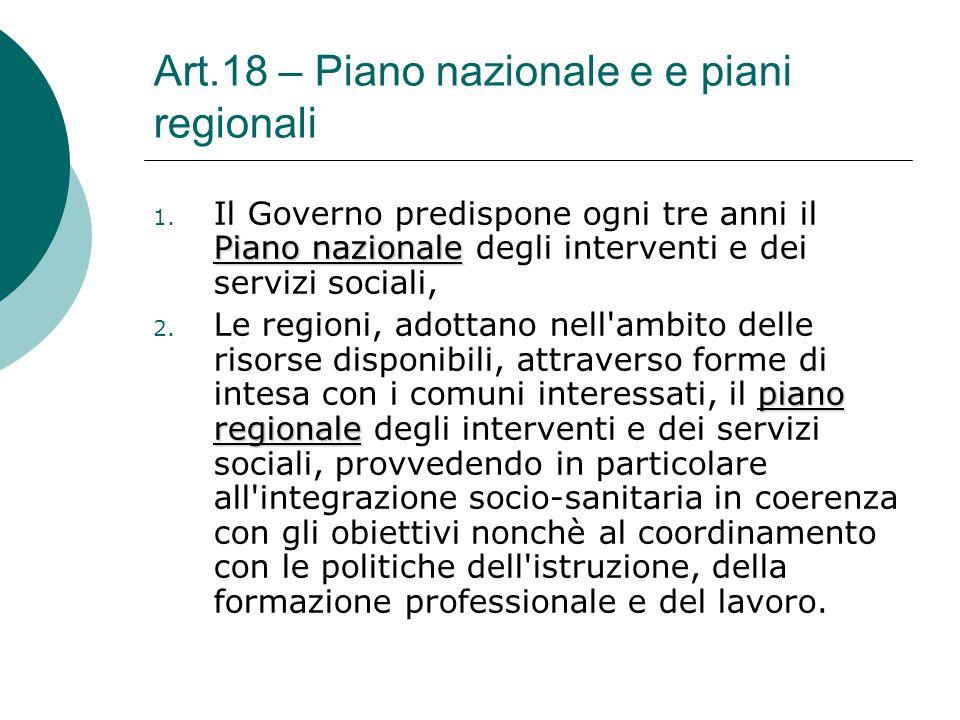 Art.18 – Piano nazionale e e piani regionali Piano nazionale 1. Il Governo predispone ogni tre anni il Piano nazionale degli interventi e dei servizi