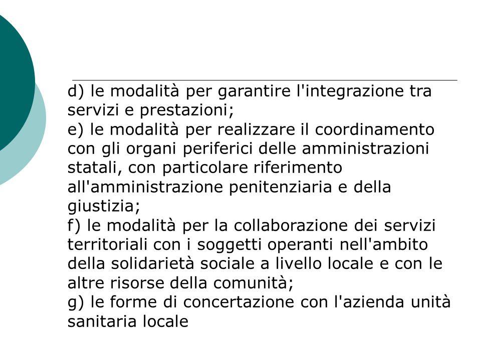 d) le modalità per garantire l'integrazione tra servizi e prestazioni; e) le modalità per realizzare il coordinamento con gli organi periferici delle