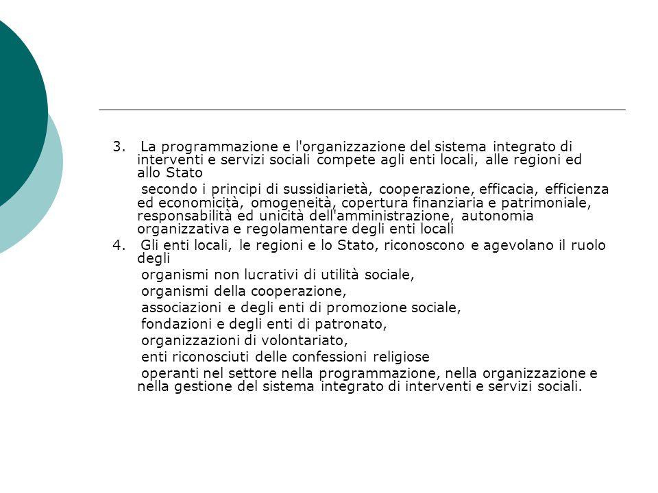 3. La programmazione e l'organizzazione del sistema integrato di interventi e servizi sociali compete agli enti locali, alle regioni ed allo Stato sec