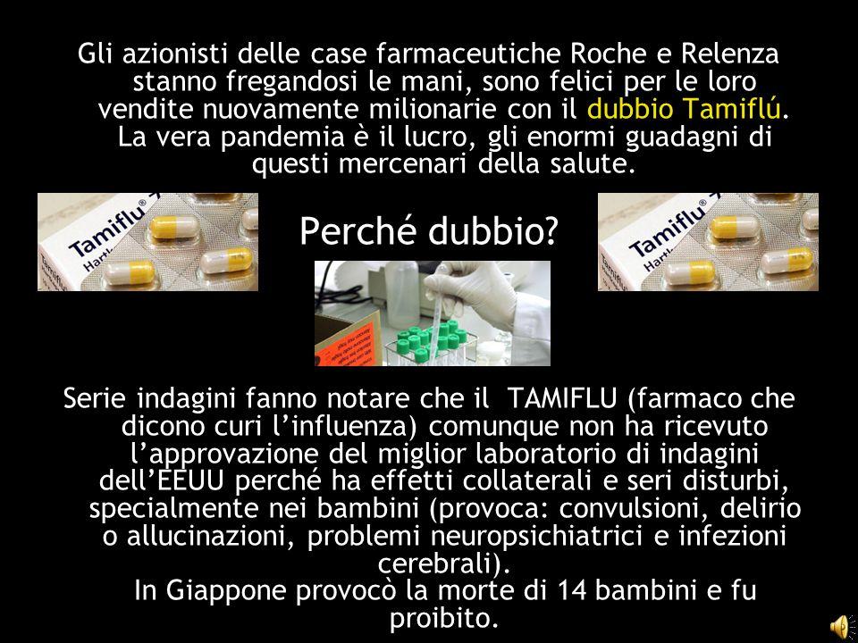 Gli azionisti delle case farmaceutiche Roche e Relenza stanno fregandosi le mani, sono felici per le loro vendite nuovamente milionarie con il dubbio Tamiflú.