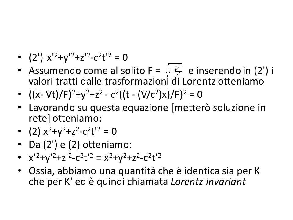 (2')x' 2 +y' 2 +z' 2 -c 2 t' 2 = 0 Assumendo come al solito F = e inserendo in (2') i valori tratti dalle trasformazioni di Lorentz otteniamo ((x- Vt)