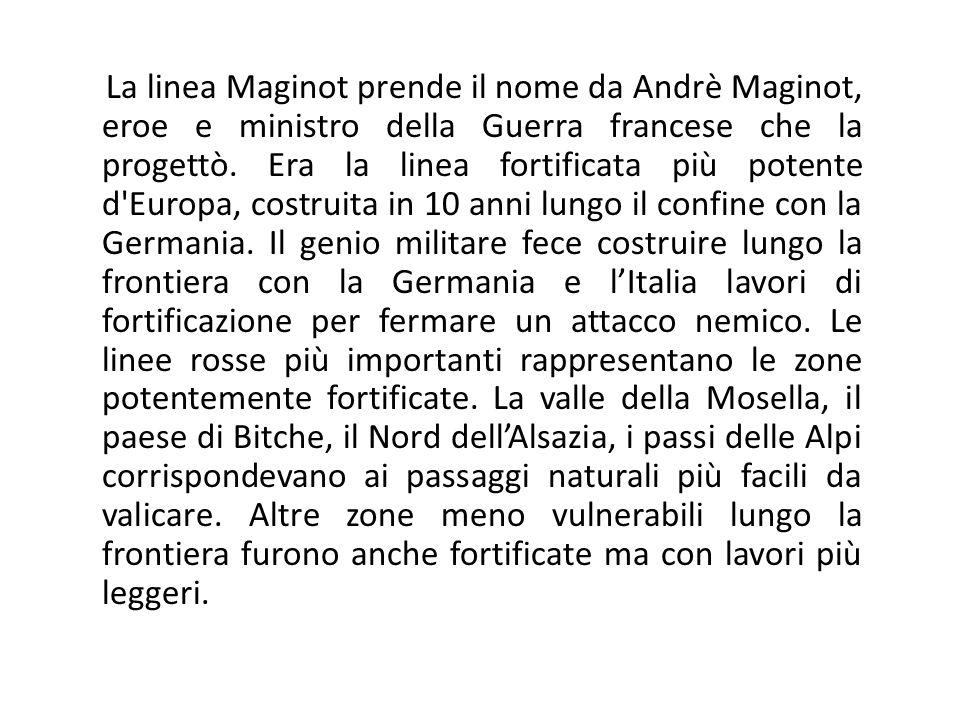 La linea Maginot prende il nome da Andrè Maginot, eroe e ministro della Guerra francese che la progettò. Era la linea fortificata più potente d'Europa
