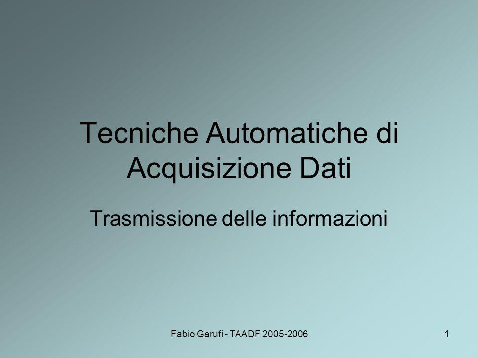 Fabio Garufi - TAADF 2005-20061 Tecniche Automatiche di Acquisizione Dati Trasmissione delle informazioni