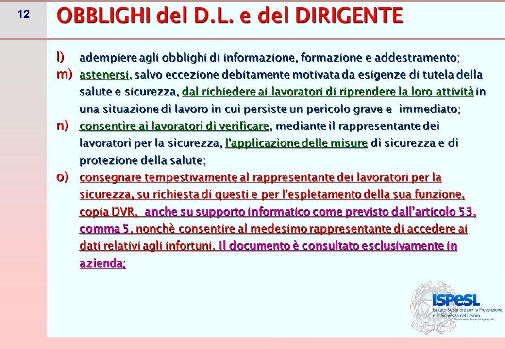 12 l) adempiere agli obblighi di informazione, formazione e addestramento; m) astenersi, salvo eccezione debitamente motivata da esigenze di tutela de