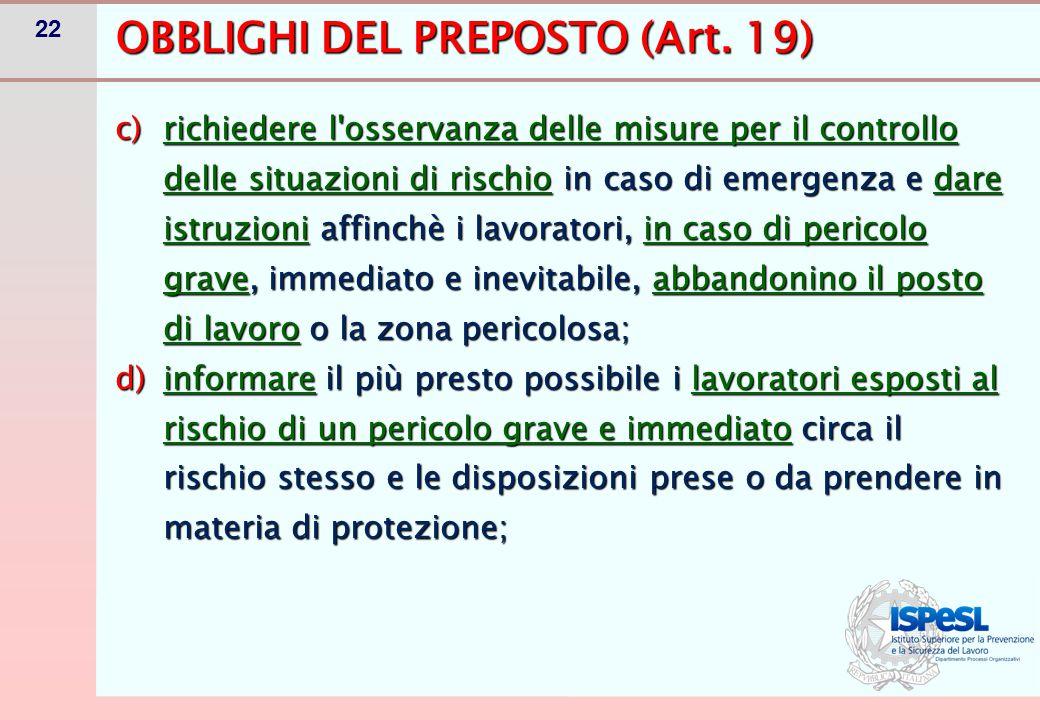 22 OBBLIGHI DEL PREPOSTO (Art. 19) c)richiedere l'osservanza delle misure per il controllo delle situazioni di rischio in caso di emergenza e dare ist