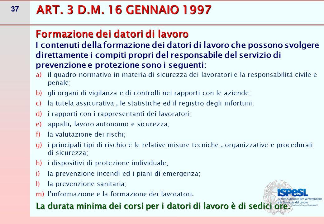 37 ART. 3 D.M. 16 GENNAIO 1997 a)il quadro normativo in materia di sicurezza dei lavoratori e la responsabilità civile e penale; b)gli organi di vigil