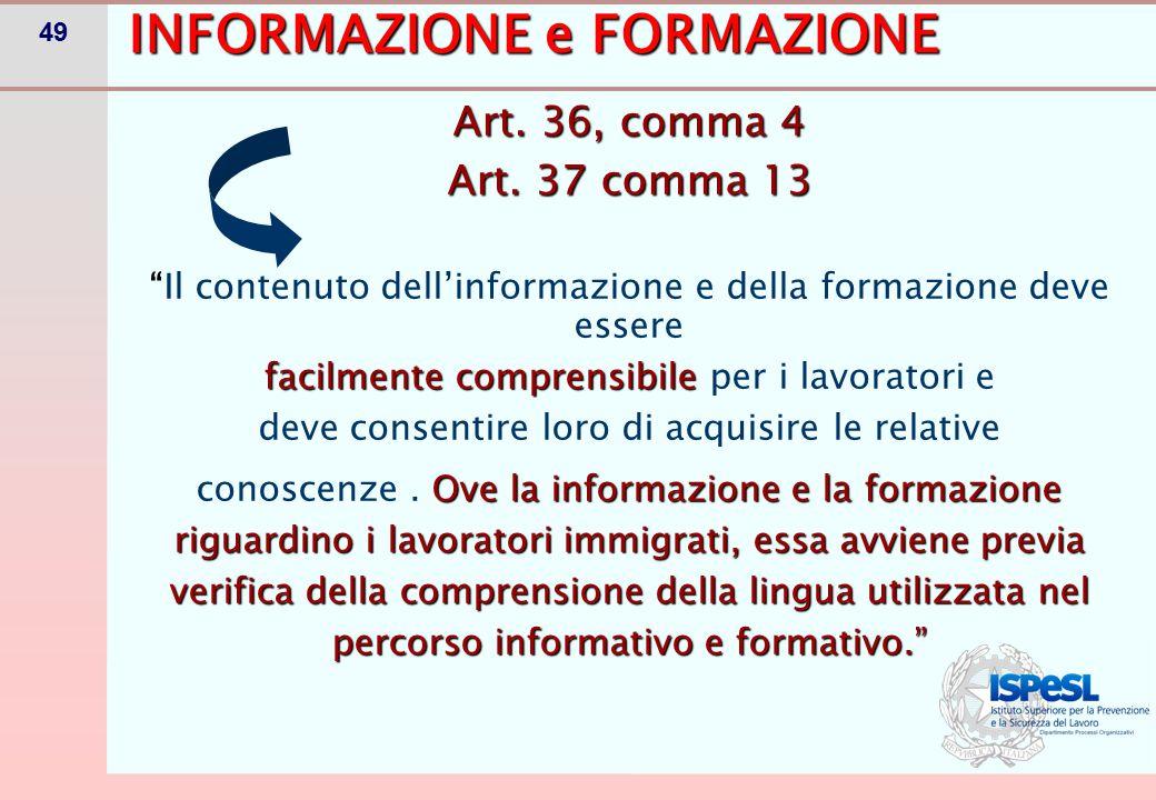 """49 INFORMAZIONE e FORMAZIONE Art. 36, comma 4 Art. 37 comma 13 """"Il contenuto dell'informazione e della formazione deve essere facilmente comprensibile"""