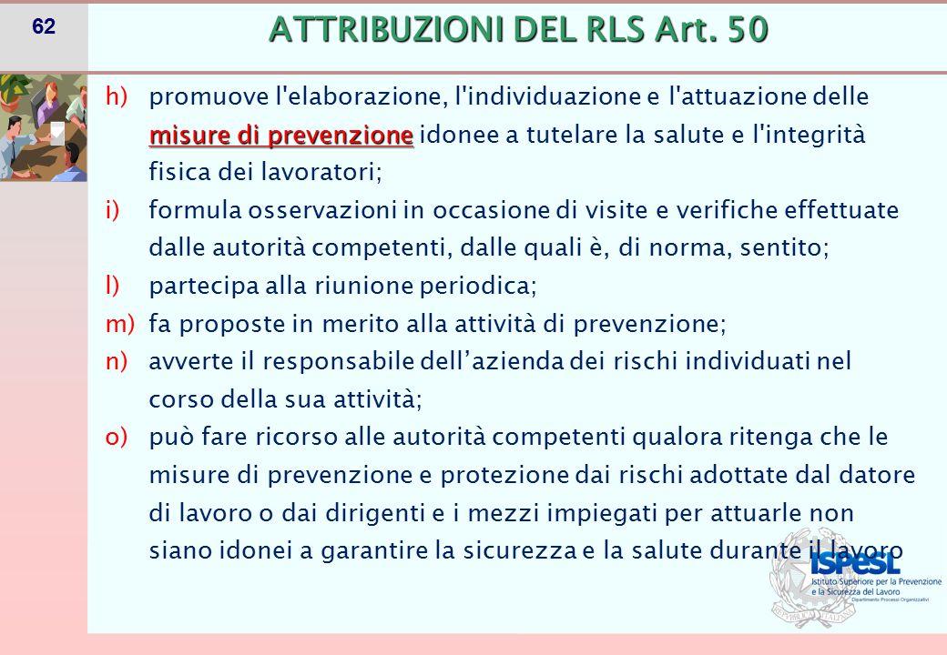 62 misure di prevenzione h)promuove l'elaborazione, l'individuazione e l'attuazione delle misure di prevenzione idonee a tutelare la salute e l'integr