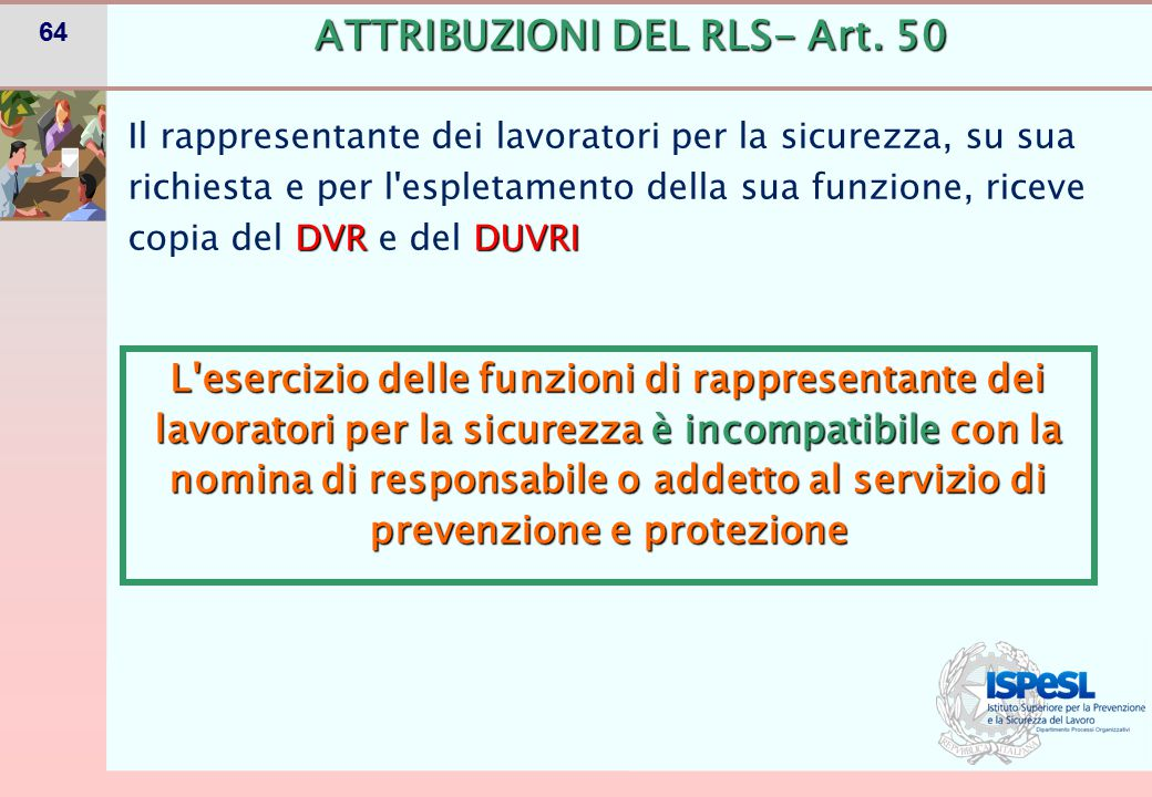 64 DVRDUVRI Il rappresentante dei lavoratori per la sicurezza, su sua richiesta e per l'espletamento della sua funzione, riceve copia del DVR e del DU
