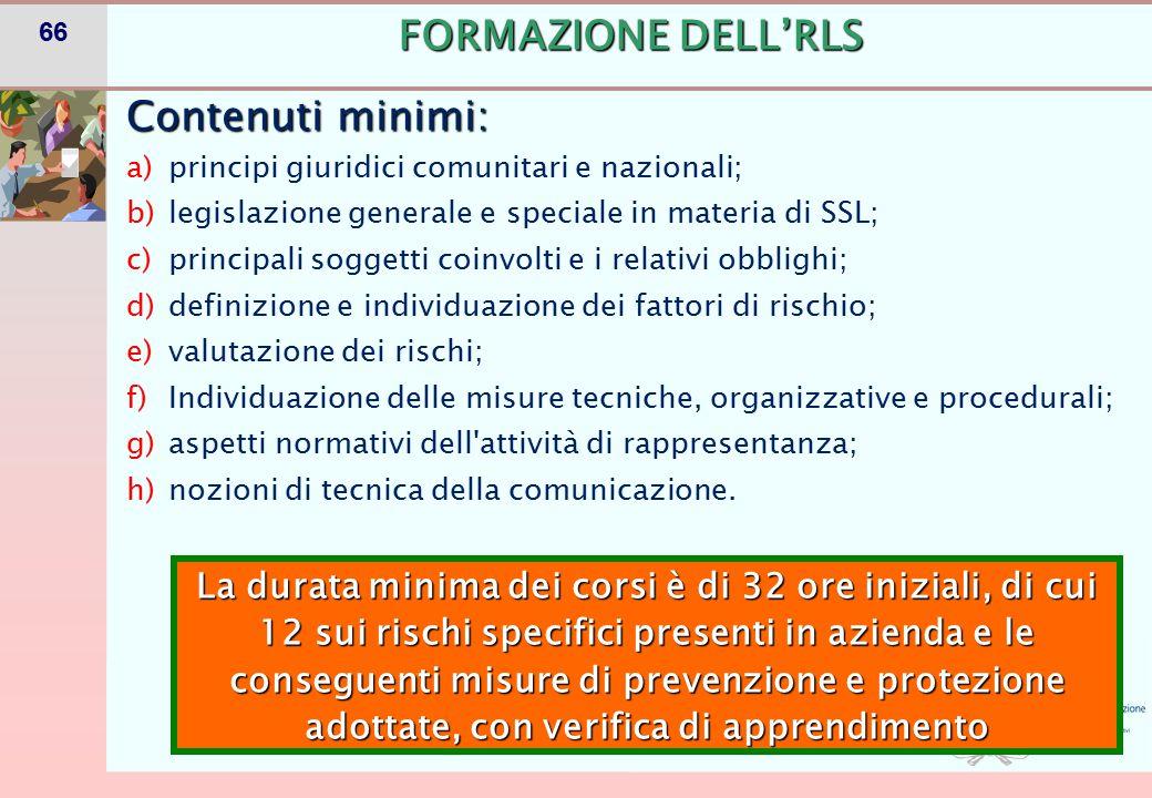 66 Contenuti minimi: a)principi giuridici comunitari e nazionali; b)legislazione generale e speciale in materia di SSL; c)principali soggetti coinvolt