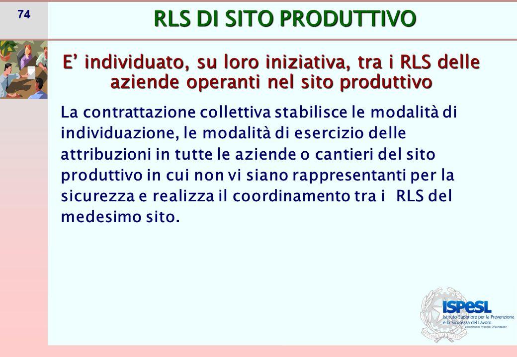 74 E' individuato, su loro iniziativa, tra i RLS delle aziende operanti nel sito produttivo RLS DI SITO PRODUTTIVO La contrattazione collettiva stabil