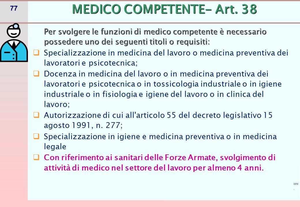 77 MEDICO COMPETENTE- Art. 38 Per svolgere le funzioni di medico competente è necessario possedere uno dei seguenti titoli o requisiti:  Specializzaz