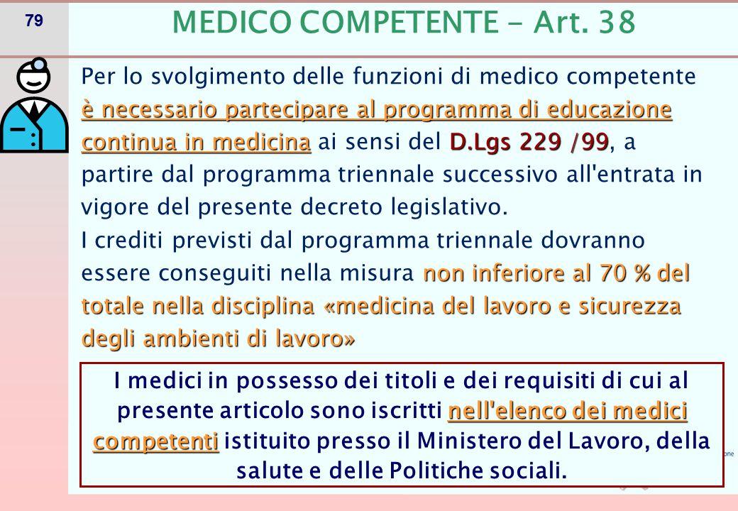 79 è necessario partecipare al programma di educazione continua in medicinaD.Lgs 229 /99 Per lo svolgimento delle funzioni di medico competente è nece
