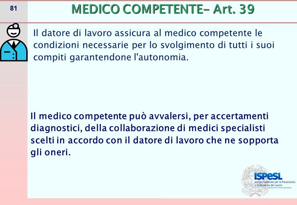 81 Il datore di lavoro assicura al medico competente le condizioni necessarie per lo svolgimento di tutti i suoi compiti garantendone l'autonomia. MED