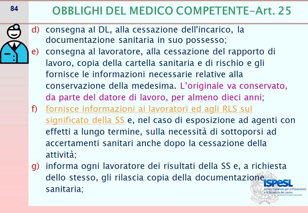 84 d)consegna al DL, alla cessazione dell'incarico, la documentazione sanitaria in suo possesso; e)consegna al lavoratore, alla cessazione del rapport