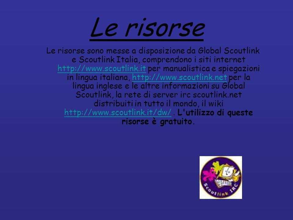 Le risorse Le risorse sono messe a disposizione da Global Scoutlink e Scoutlink Italia, comprendono i siti internet http://www.scoutlink.it per manualistica e spiegazioni in lingua italiana, http://www.scoutlink.net per la lingua inglese e le altre informazioni su Global Scoutlink, la rete di server irc scoutlink.net distribuiti in tutto il mondo, il wiki http://www.scoutlink.it/dw/.