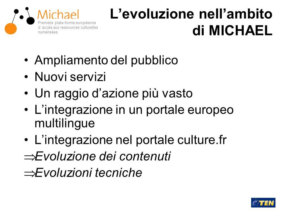 L'evoluzione nell'ambito di MICHAEL Ampliamento del pubblico Nuovi servizi Un raggio d'azione più vasto L'integrazione in un portale europeo multiling