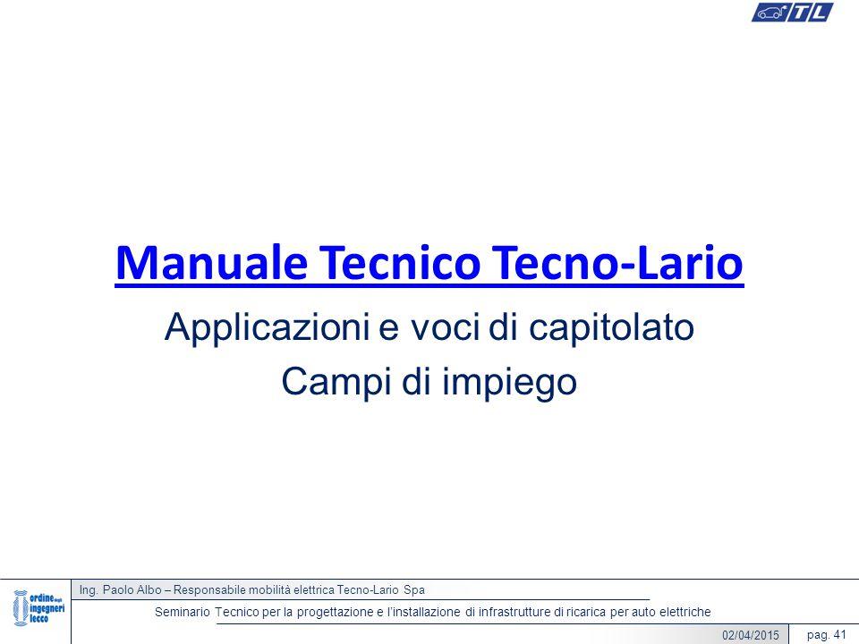 22/05/2014 Ing. Paolo Albo – Responsabile mobilità elettrica Tecno-Lario Spa pag. 41 Seminario Tecnico per la progettazione e l'installazione di infra