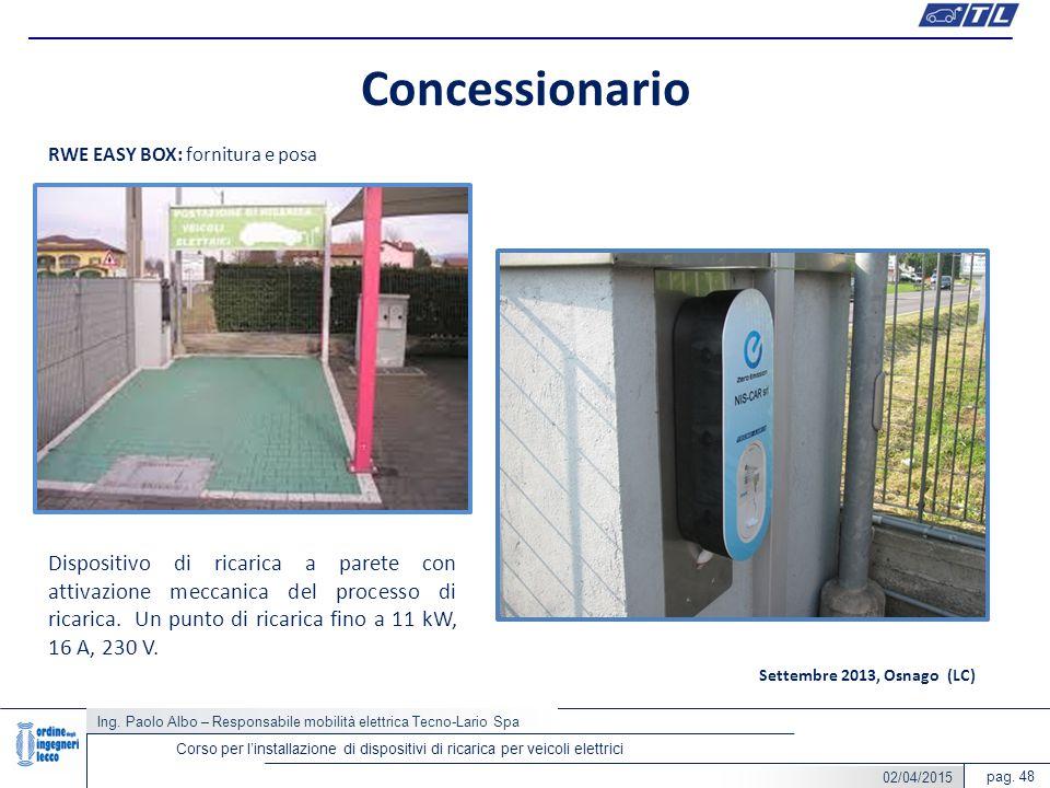 pag. 48 Concessionario Ing. Paolo Albo – Responsabile mobilità elettrica Tecno-Lario Spa Corso per l'installazione di dispositivi di ricarica per veic