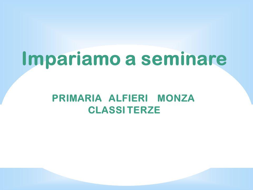 Impariamo a seminare PRIMARIA ALFIERI MONZA CLASSI TERZE