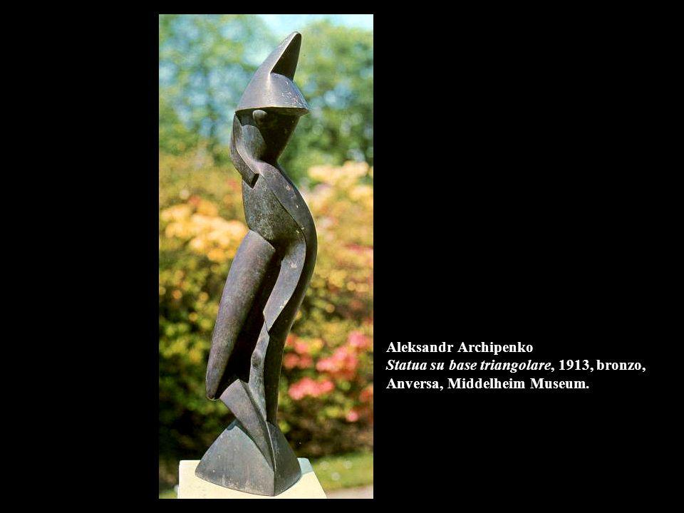 Aleksandr Archipenko Statua su base triangolare, 1913, bronzo, Anversa, Middelheim Museum.
