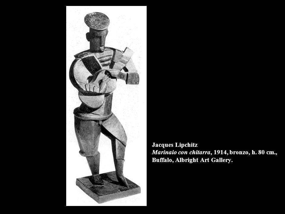 Jacques Lipchitz Marinaio con chitarra, 1914, bronzo, h. 80 cm., Buffalo, Albright Art Gallery.