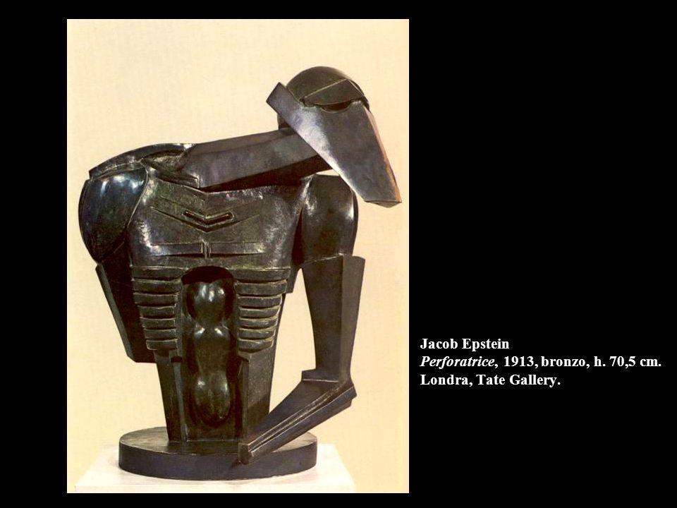 Jacob Epstein Perforatrice, 1913, bronzo, h. 70,5 cm. Londra, Tate Gallery.