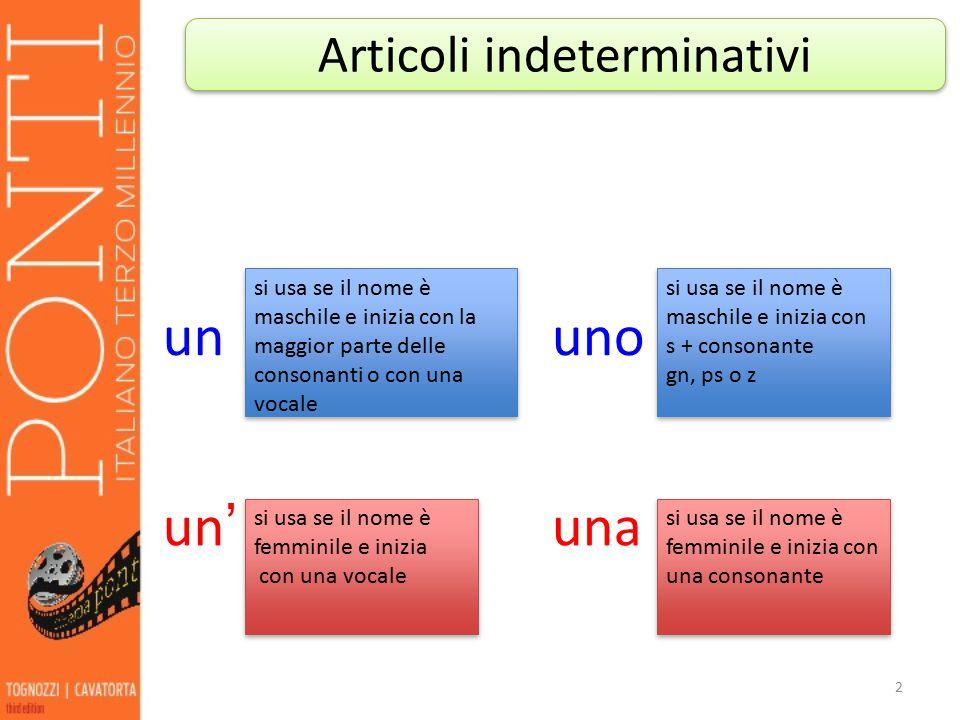 ununo un'una 2 Articoli indeterminativi si usa se il nome è maschile e inizia con la maggior parte delle consonanti o con una vocale si usa se il nome
