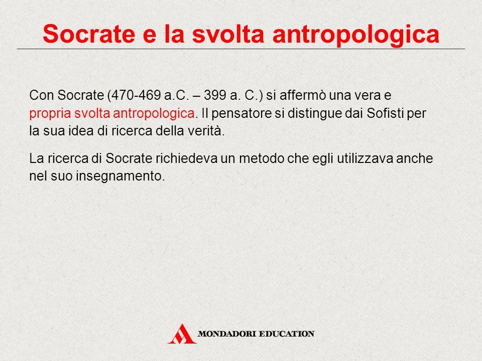Con Socrate (470-469 a.C. – 399 a. C.) si affermò una vera e propria svolta antropologica. Il pensatore si distingue dai Sofisti per la sua idea di ri