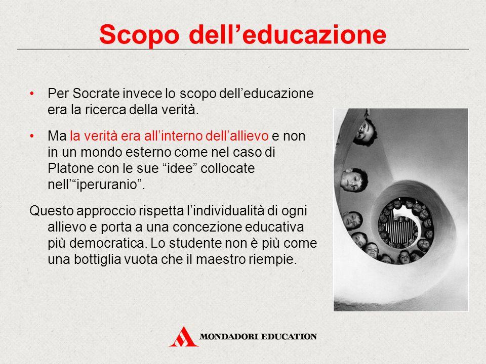 Per Socrate invece lo scopo dell'educazione era la ricerca della verità. Ma la verità era all'interno dell'allievo e non in un mondo esterno come nel