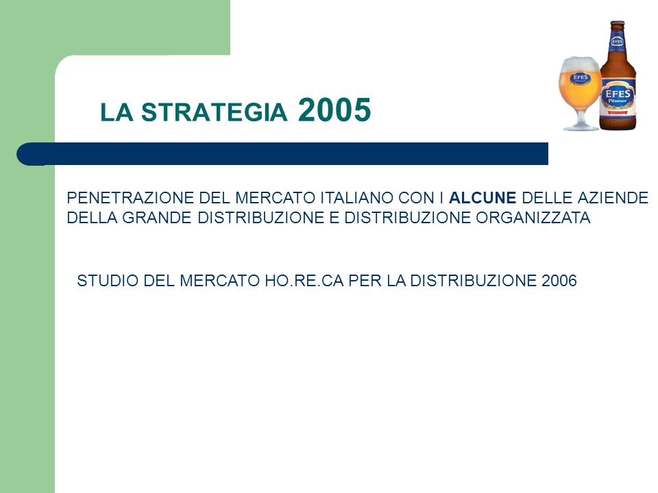 LA STRATEGIA 2005 PENETRAZIONE DEL MERCATO ITALIANO CON I ALCUNE DELLE AZIENDE DELLA GRANDE DISTRIBUZIONE E DISTRIBUZIONE ORGANIZZATA STUDIO DEL MERCATO HO.RE.CA PER LA DISTRIBUZIONE 2006