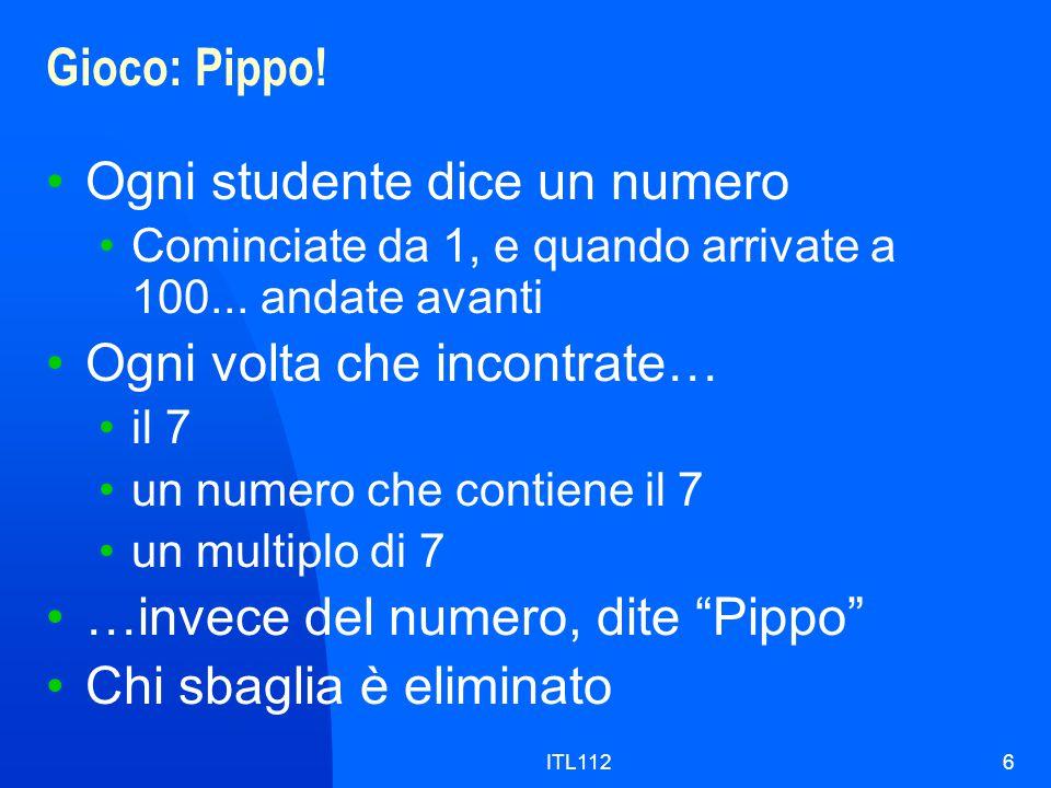 ITL1126 Gioco: Pippo. Ogni studente dice un numero Cominciate da 1, e quando arrivate a 100...
