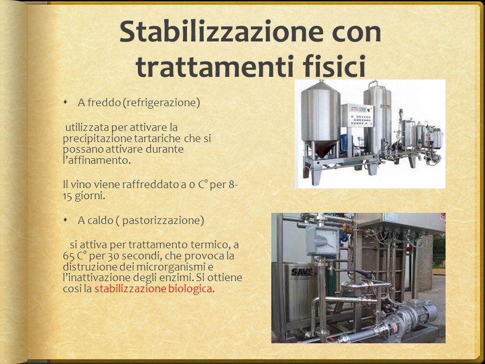 Stabilizzazione con trattamenti fisici  A freddo (refrigerazione) utilizzata per attivare la precipitazione tartariche che si possano attivare durant