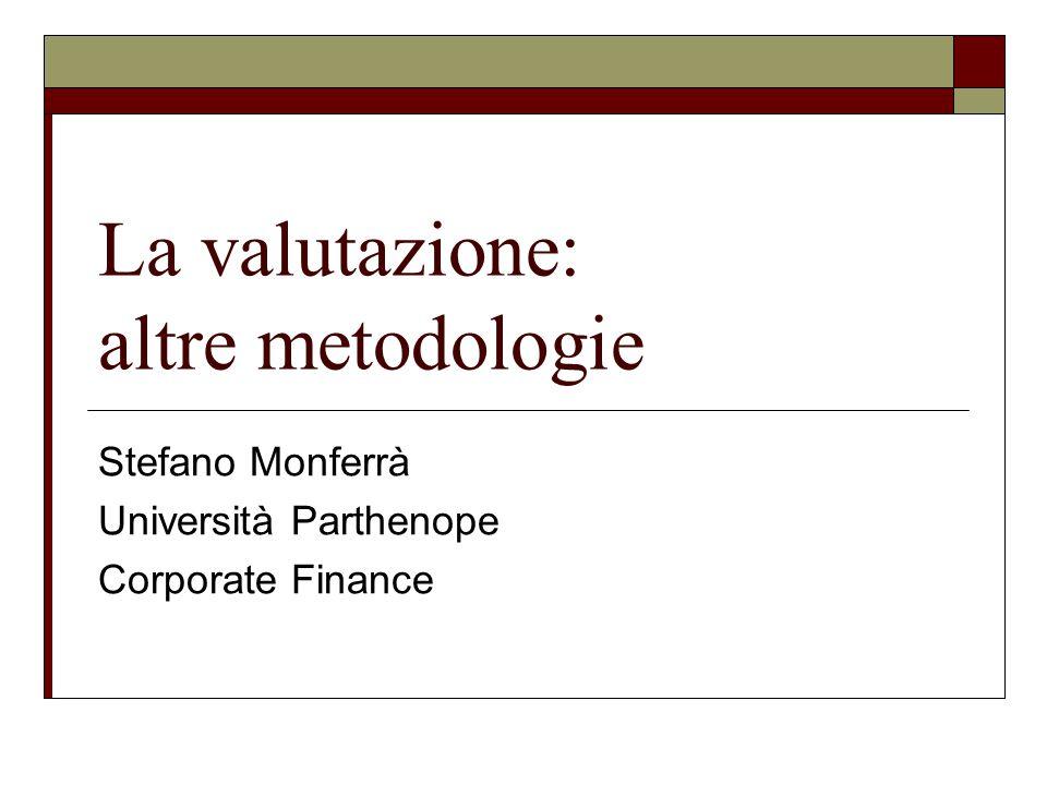La valutazione: altre metodologie Stefano Monferrà Università Parthenope Corporate Finance