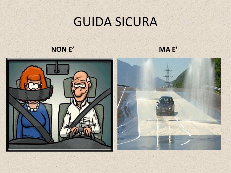 GUIDA SICURA NON E'MA E'