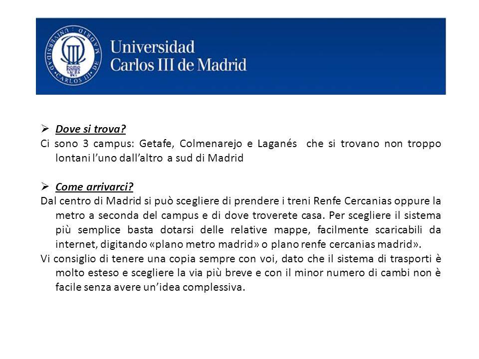  Dove si trova? Ci sono 3 campus: Getafe, Colmenarejo e Laganés che si trovano non troppo lontani l'uno dall'altro a sud di Madrid  Come arrivarci?
