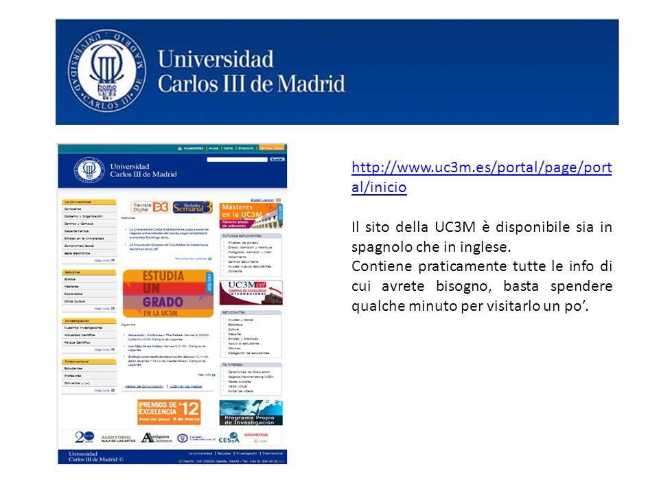 http://www.uc3m.es/portal/page/port al/inicio Il sito della UC3M è disponibile sia in spagnolo che in inglese. Contiene praticamente tutte le info di