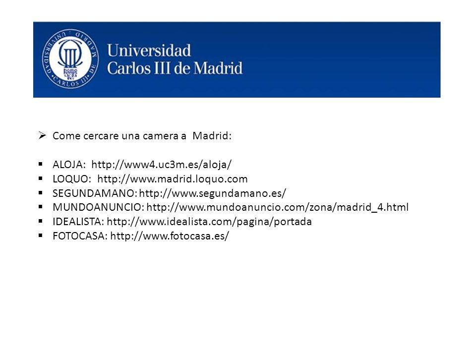  Come cercare una camera a Madrid:  ALOJA: http://www4.uc3m.es/aloja/  LOQUO: http://www.madrid.loquo.com  SEGUNDAMANO: http://www.segundamano.es/