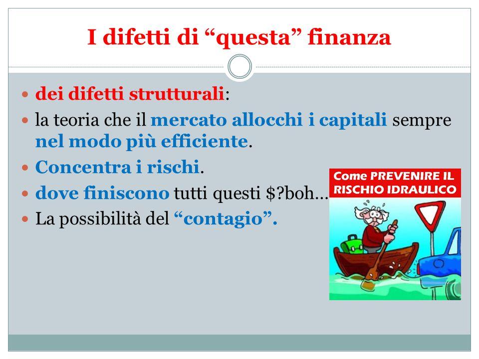 I difetti di questa finanza dei difetti strutturali: la teoria che il mercato allocchi i capitali sempre nel modo più efficiente.