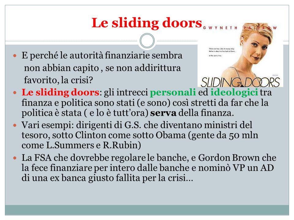 Le sliding doors E perché le autorità finanziarie sembra non abbian capito, se non addirittura favorito, la crisi.