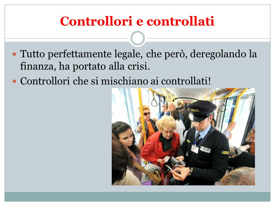 Controllori e controllati Tutto perfettamente legale, che però, deregolando la finanza, ha portato alla crisi.