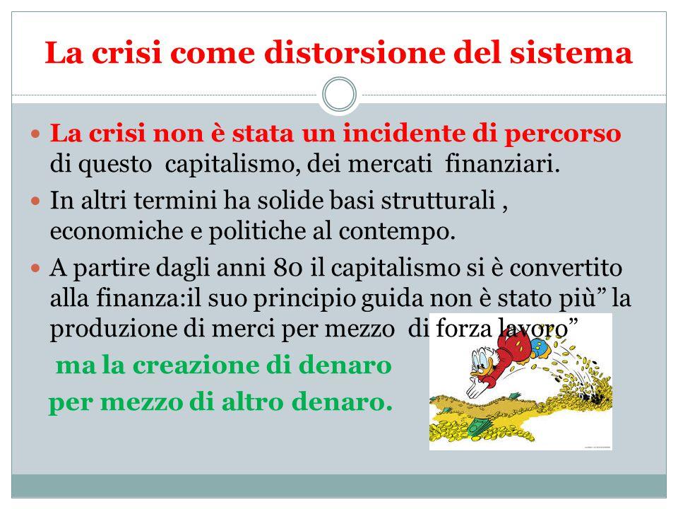 La crisi come distorsione del sistema La crisi non è stata un incidente di percorso di questo capitalismo, dei mercati finanziari.