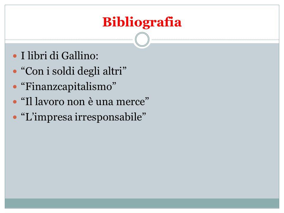 Bibliografia I libri di Gallino: Con i soldi degli altri Finanzcapitalismo Il lavoro non è una merce L'impresa irresponsabile