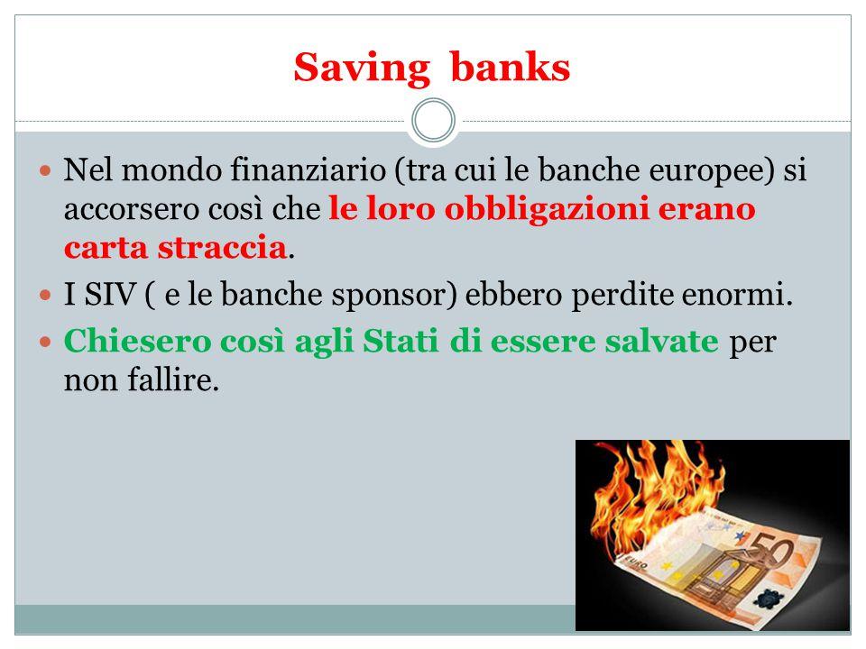 Saving banks Nel mondo finanziario (tra cui le banche europee) si accorsero così che le loro obbligazioni erano carta straccia.