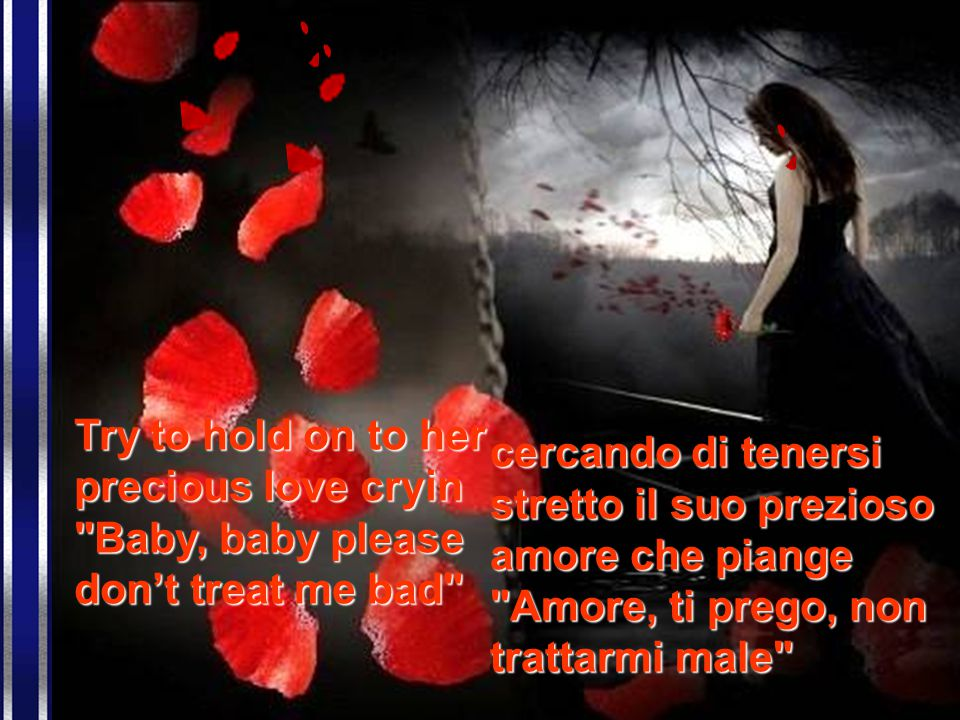 When a man loves a woman Give up everything that he has Quando un uomo ama una donna rinuncia a tutto quello che ha