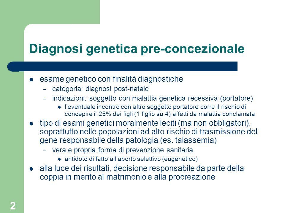 3 Diagnosi genetica pre-impianto (DGP) si tratta di esaminare il patrimonio genetico dell'embrione neo- concepito per individuare eventuali alterazioni cromosomiche o mutazioni genetihe patologie genetiche molto comuni nella popolazione italiana, in cui la PGD oggi trova applicazione: – Beta-Talassemia, Anemia Falciforme, Emofilia A e B, Distrofia Muscolare di Duchenne-Becker, Distrofia Miotonica, Fibrosi Cistica, Atrofia Muscolare Spinale (SMA) e X-Fragile il contesto, ovviamente, è sempre quello della FIV – in rari casi, con concepimento naturale, si applica la tecnica del washing out (lavaggio dell'utero, recupero dell'embrione, sua analisi genetica e successivo reimpianto)