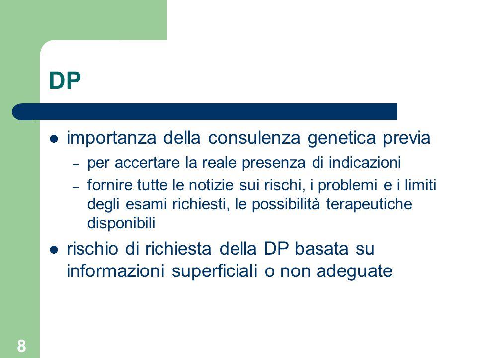 8 DP importanza della consulenza genetica previa – per accertare la reale presenza di indicazioni – fornire tutte le notizie sui rischi, i problemi e
