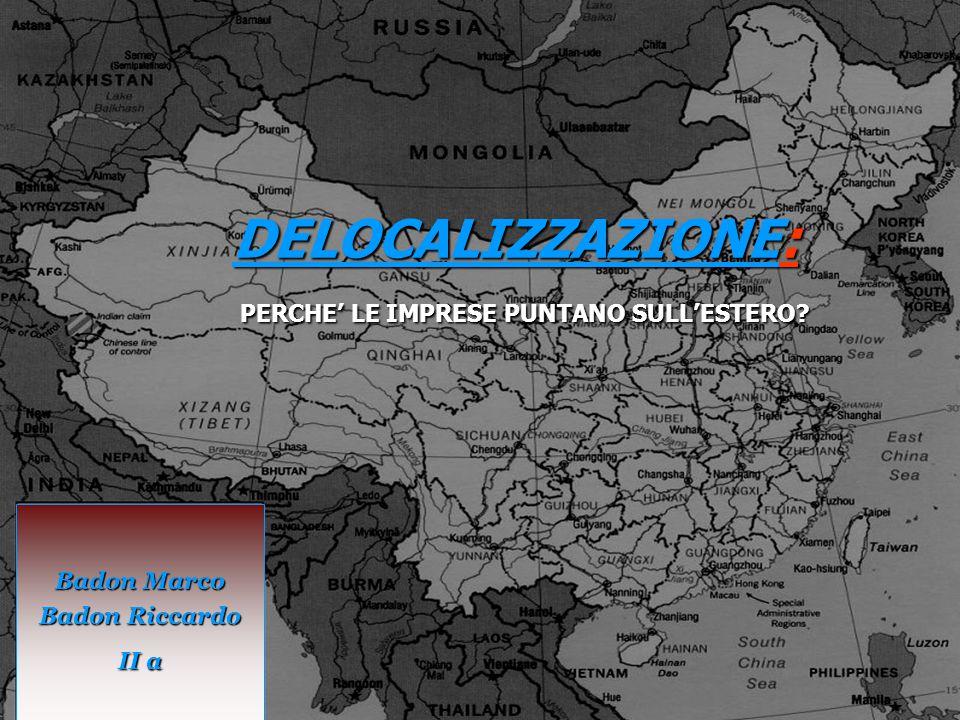 DELOCALIZZAZIONE: PERCHE' LE IMPRESE PUNTANO SULL'ESTERO? Badon Marco Badon Riccardo II a