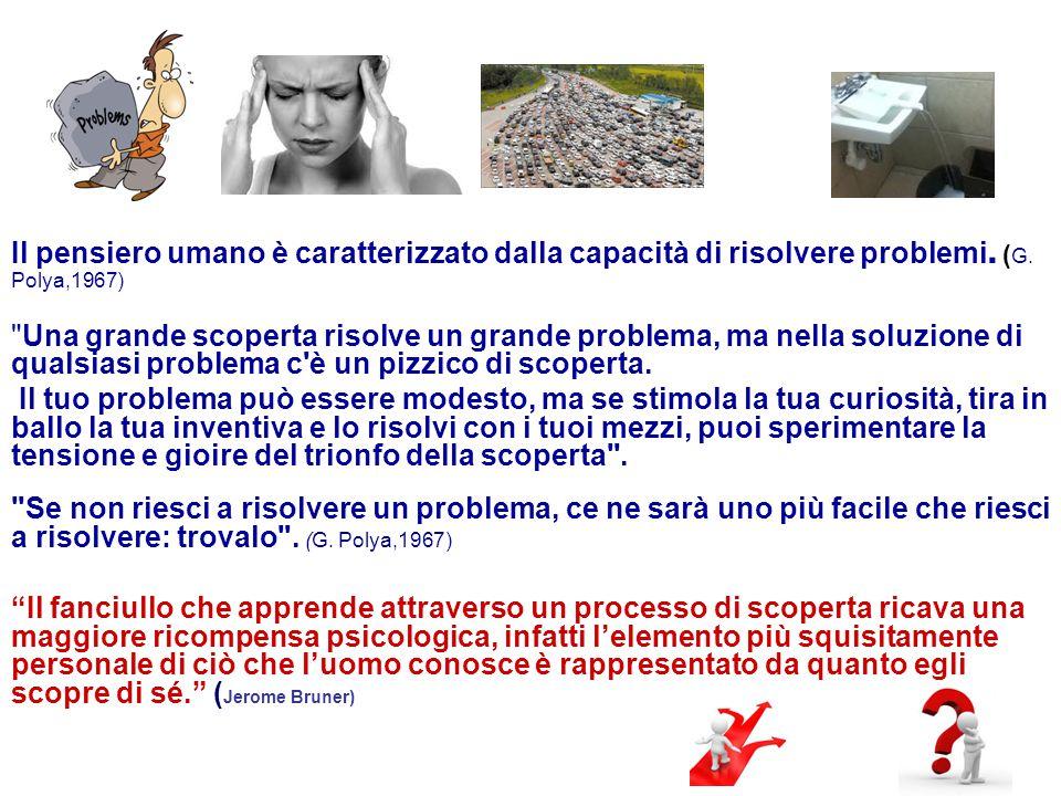 Il pensiero umano è caratterizzato dalla capacità di risolvere problemi. ( G. Polya,1967)