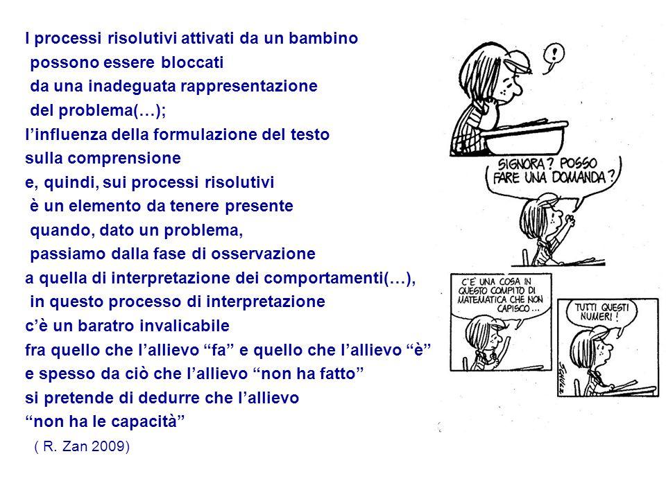 I processi risolutivi attivati da un bambino possono essere bloccati da una inadeguata rappresentazione del problema(…); l'influenza della formulazion